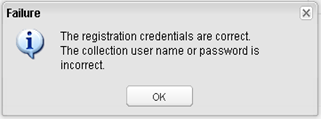 The registration credentials are correct. The collection user name or password is incorrect.