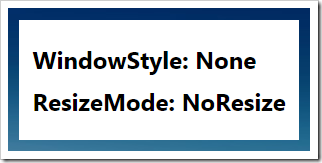 WindowStyle_None_ResizeMode_NoResize