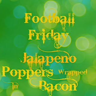 Football Friday- Jalapeno Poppers Wrapped in Bacon Recipe