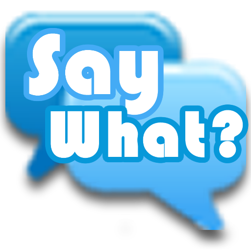 Say What?  Mobile Game