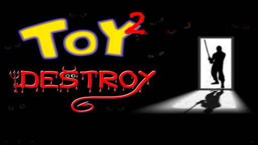 Toy Destroy 2