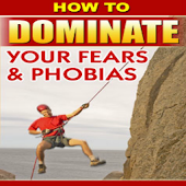 Dominate Your Fears And Phobia