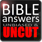 Bible Answers Unbiased & UNCUT