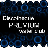 Discothèque Water Club PREMIUM