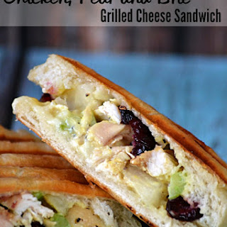 Chicken, Pear and Brie Grilled Cheese Sandwich.
