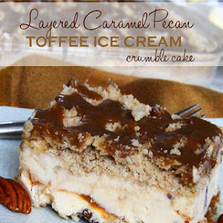 Layered Caramel Pecan Toffee Ice Cream Crumble Cake