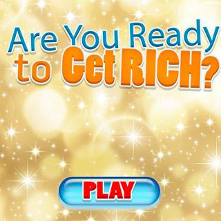 Are You Ready to Get Rich