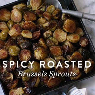 Spicy Roasted Brussels Sprouts.