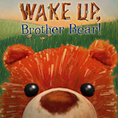 Wake Up, Brother Bear!