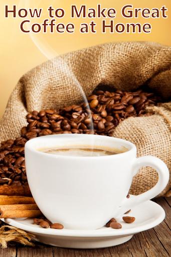 How 2 Make Great Coffee Home