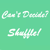Can't Decide? Shuffle!